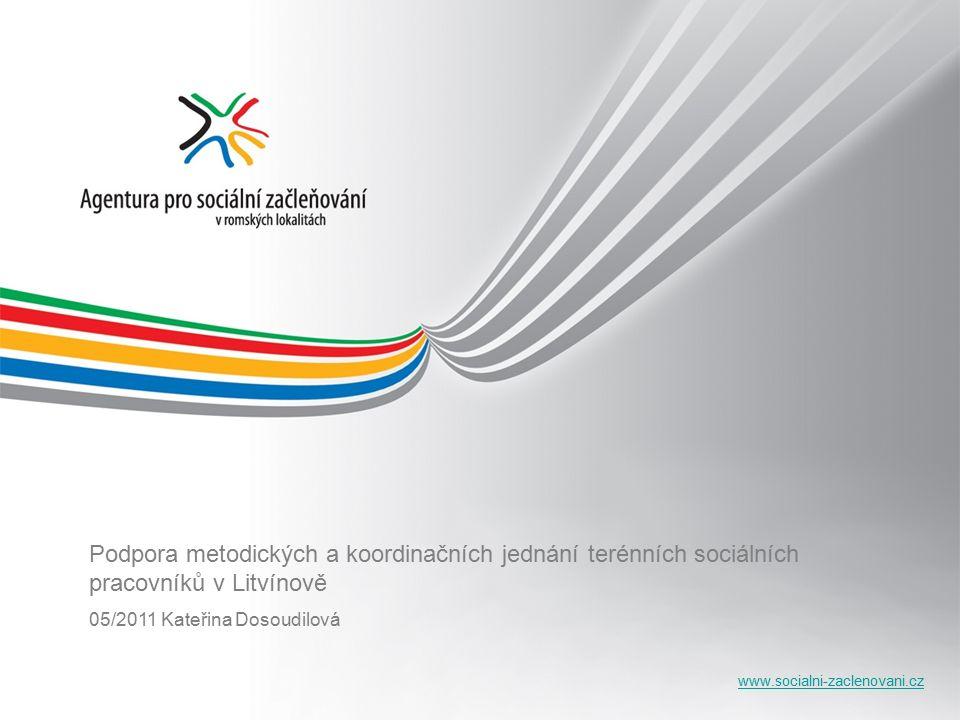 www.socialni-zaclenovani.cz Situace v Litvínově před vstupem Agentury 5 poskytovatelů sociálních služeb sociální prevence - minimální vzájemný kontakt na úrovni terénních sociálních pracovníků - koordinace působení poskytovatelů pouze na úrovni vedoucích služeb - odlišná odborná úroveň pracovníků poskytovatelů sociálních služeb