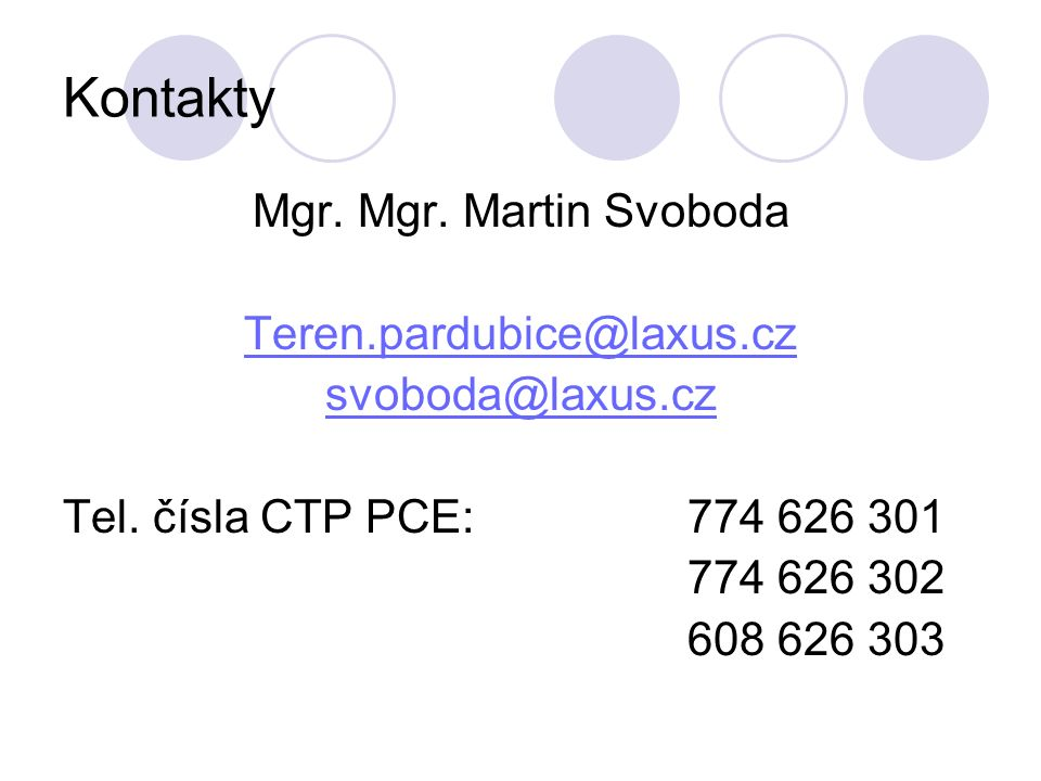 Kontakty Mgr.Mgr. Martin Svoboda Teren.pardubice@laxus.cz svoboda@laxus.cz Tel.
