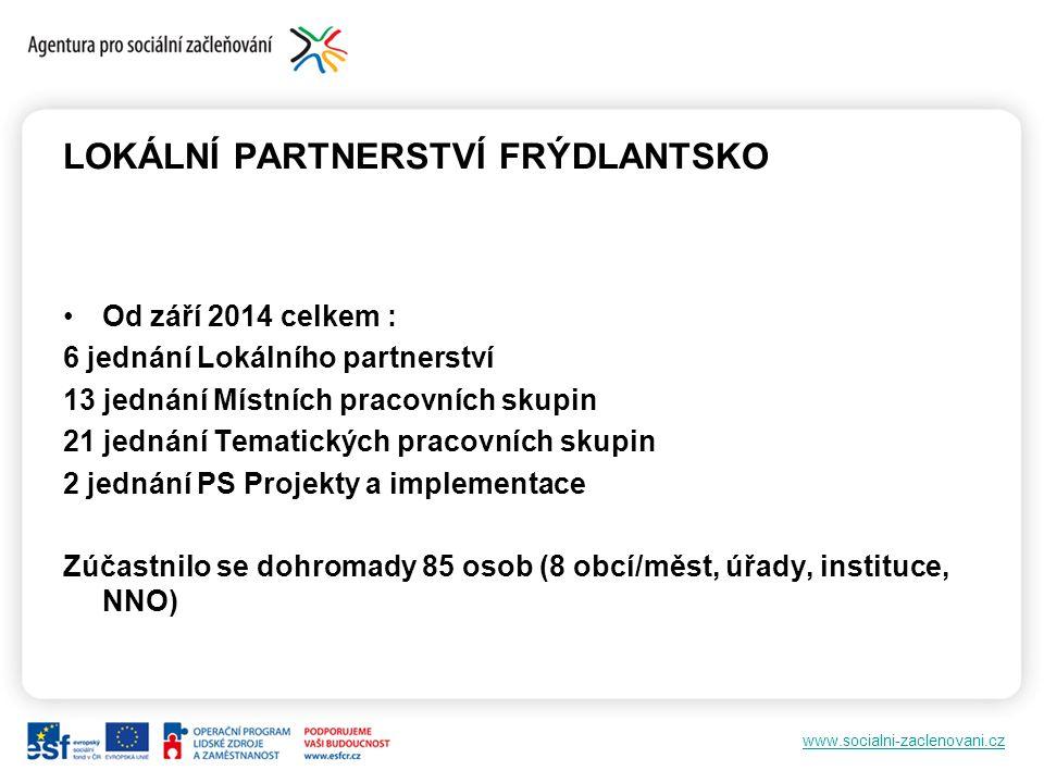 www.socialni-zaclenovani.cz LOKÁLNÍ PARTNERSTVÍ FRÝDLANTSKO Od září 2014 celkem : 6 jednání Lokálního partnerství 13 jednání Místních pracovních skupi