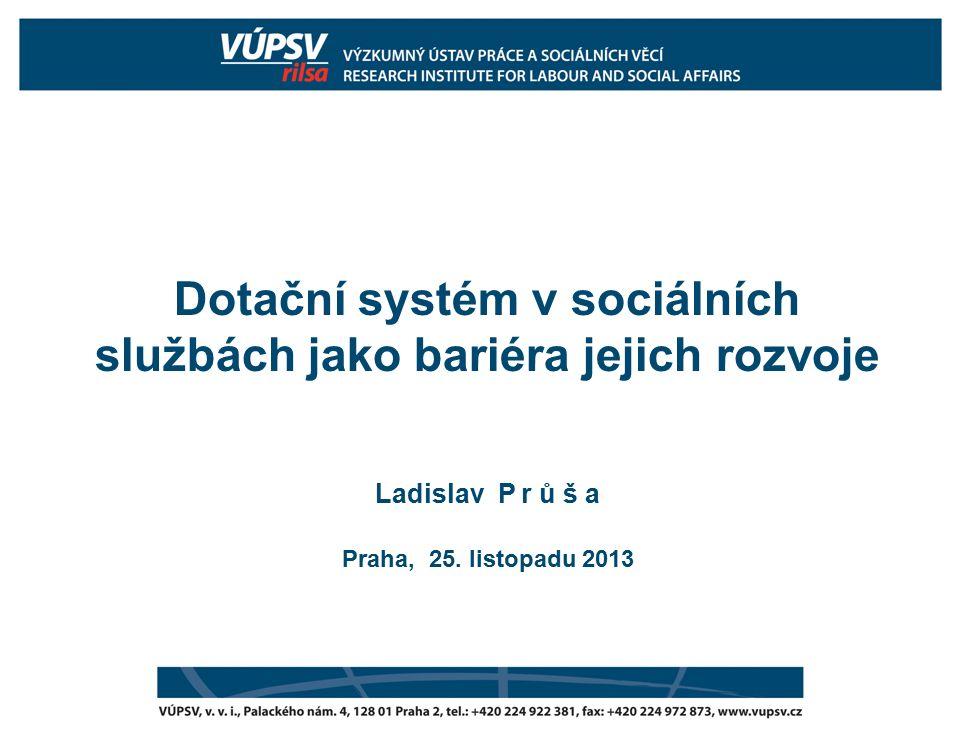 Dotační systém v sociálních službách jako bariéra jejich rozvoje Ladislav P r ů š a Praha, 25.