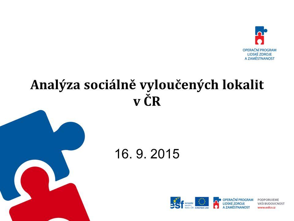 Analýza sociálně vyloučených lokalit v ČR Tisková konference 16. 9. 2015