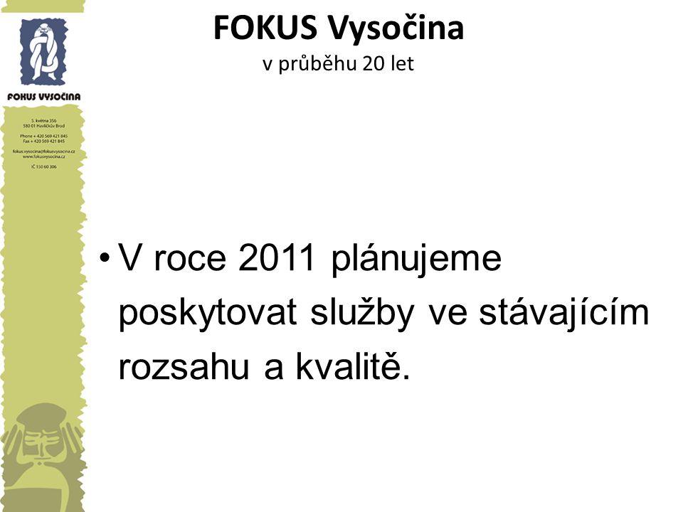 FOKUS Vysočina v průběhu 20 let V roce 2011 plánujeme poskytovat služby ve stávajícím rozsahu a kvalitě.