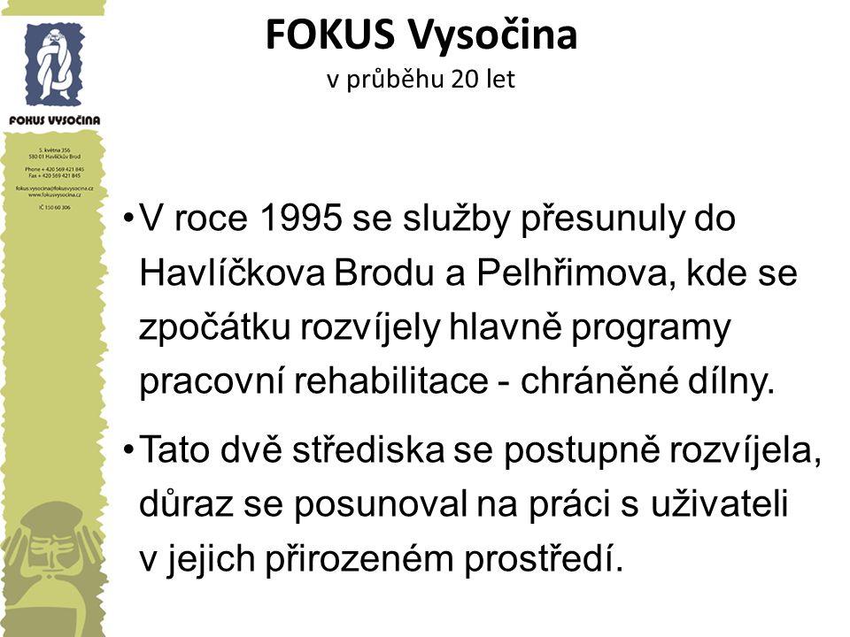 FOKUS Vysočina v průběhu 20 let V roce 1995 se služby přesunuly do Havlíčkova Brodu a Pelhřimova, kde se zpočátku rozvíjely hlavně programy pracovní r