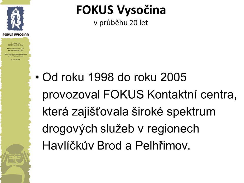 FOKUS Vysočina v průběhu 20 let Od roku 1998 do roku 2005 provozoval FOKUS Kontaktní centra, která zajišťovala široké spektrum drogových služeb v regi