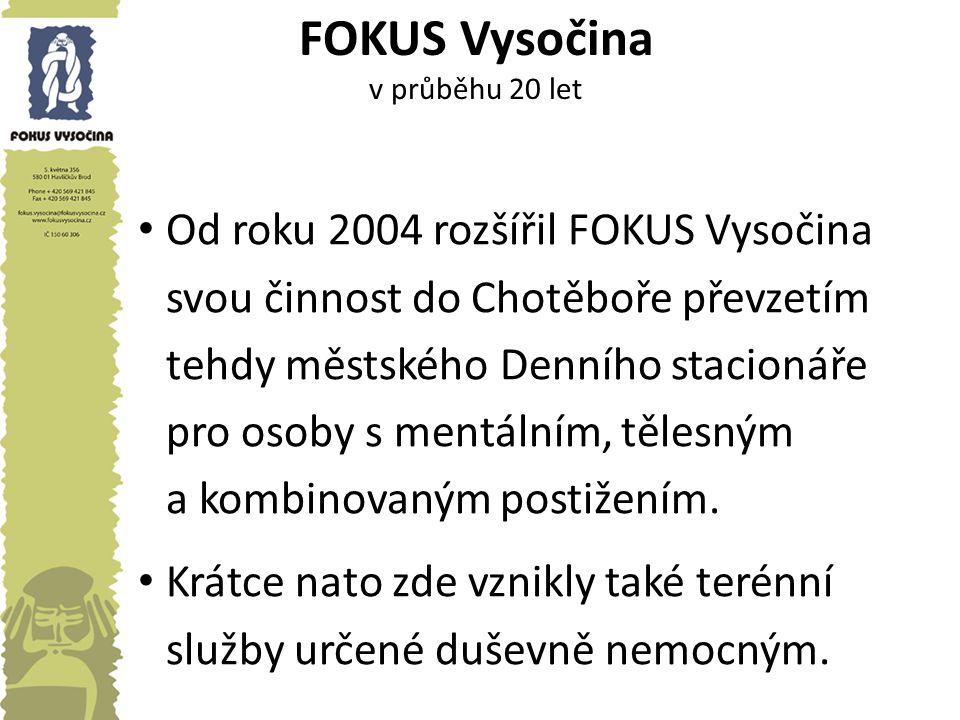 FOKUS Vysočina v průběhu 20 let Od roku 2004 rozšířil FOKUS Vysočina svou činnost do Chotěboře převzetím tehdy městského Denního stacionáře pro osoby