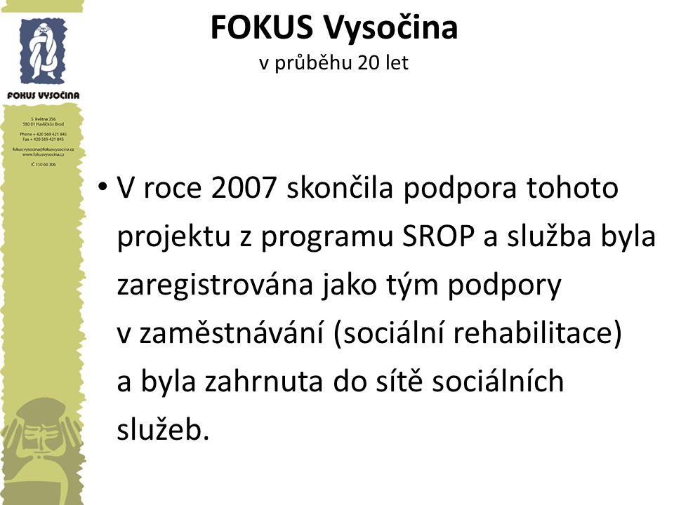 FOKUS Vysočina v průběhu 20 let V roce 2007 skončila podpora tohoto projektu z programu SROP a služba byla zaregistrována jako tým podpory v zaměstnáv