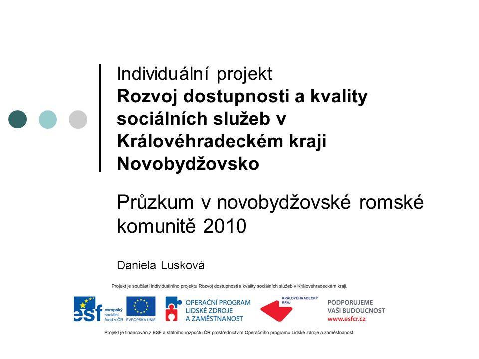 Individuální projekt Rozvoj dostupnosti a kvality sociálních služeb v Královéhradeckém kraji Novobydžovsko Průzkum v novobydžovské romské komunitě 2010 Daniela Lusková