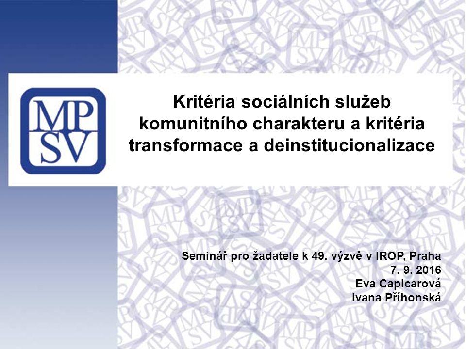 Kritéria sociálních služeb komunitního charakteru a kritéria transformace a deinstitucionalizace Seminář pro žadatele k 49. výzvě v IROP, Praha 7. 9.