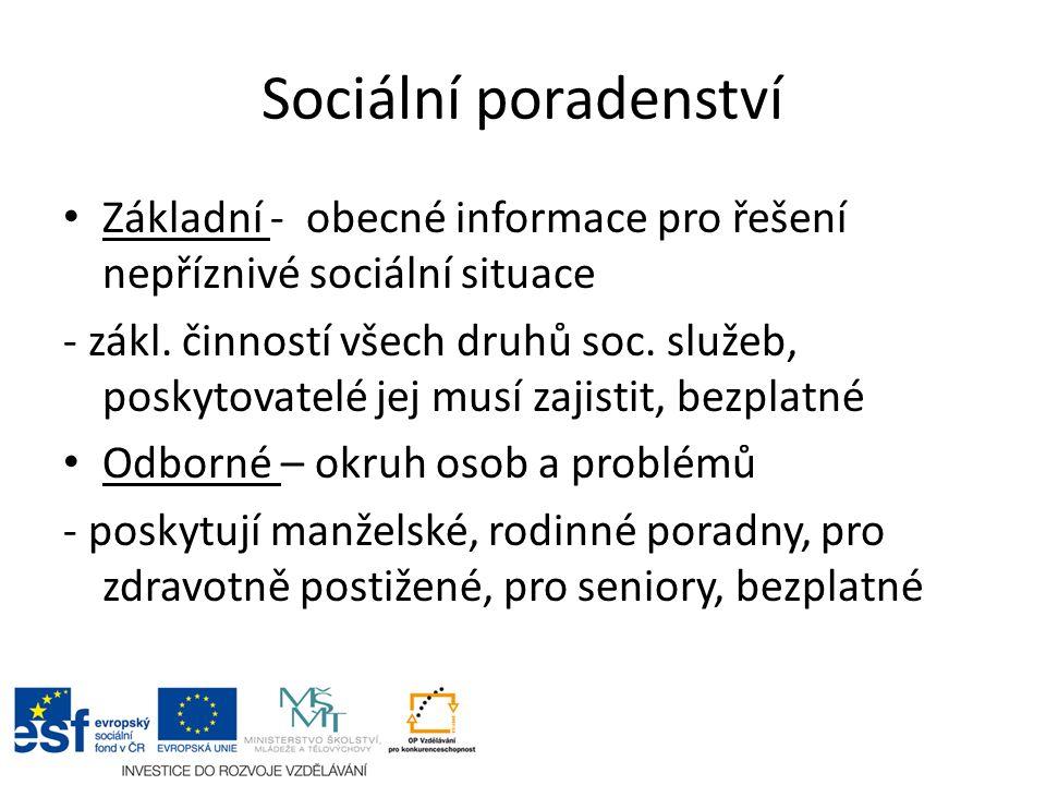 Sociální poradenství Základní - obecné informace pro řešení nepříznivé sociální situace - zákl. činností všech druhů soc. služeb, poskytovatelé jej mu