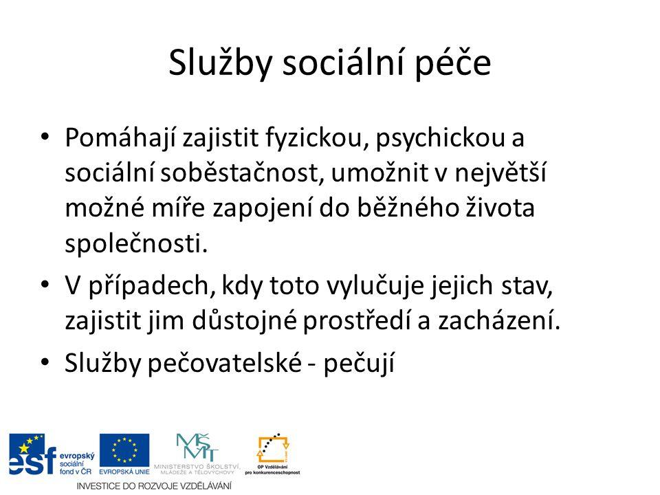Služby sociální péče Pomáhají zajistit fyzickou, psychickou a sociální soběstačnost, umožnit v největší možné míře zapojení do běžného života společnosti.