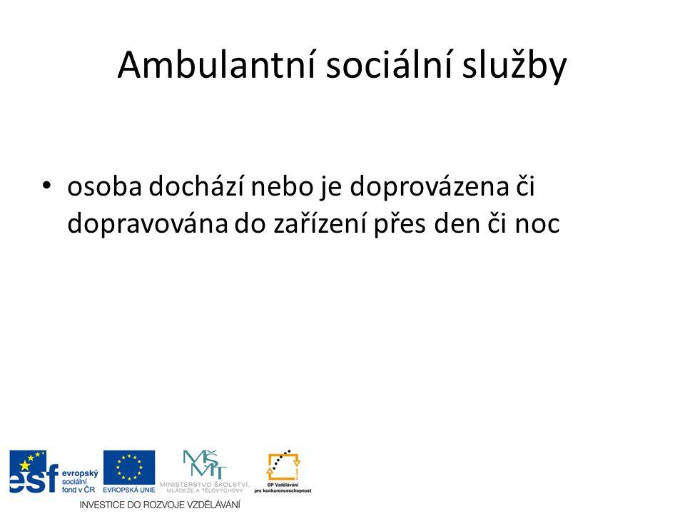 Ambulantní sociální služby osoba dochází nebo je doprovázena či dopravována do zařízení přes den či noc