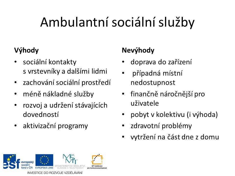 Ambulantní sociální služby Výhody sociální kontakty s vrstevníky a dalšími lidmi zachování sociální prostředí méně nákladné služby rozvoj a udržení st