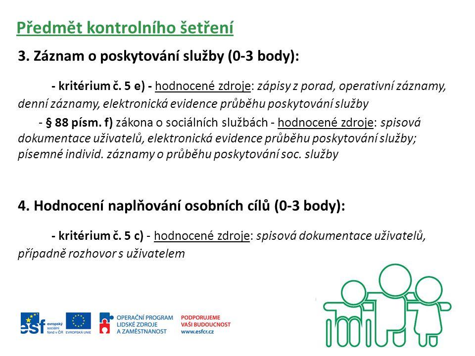 Předmět kontrolního šetření 3. Záznam o poskytování služby (0-3 body): - kritérium č. 5 e) - hodnocené zdroje: zápisy z porad, operativní záznamy, den