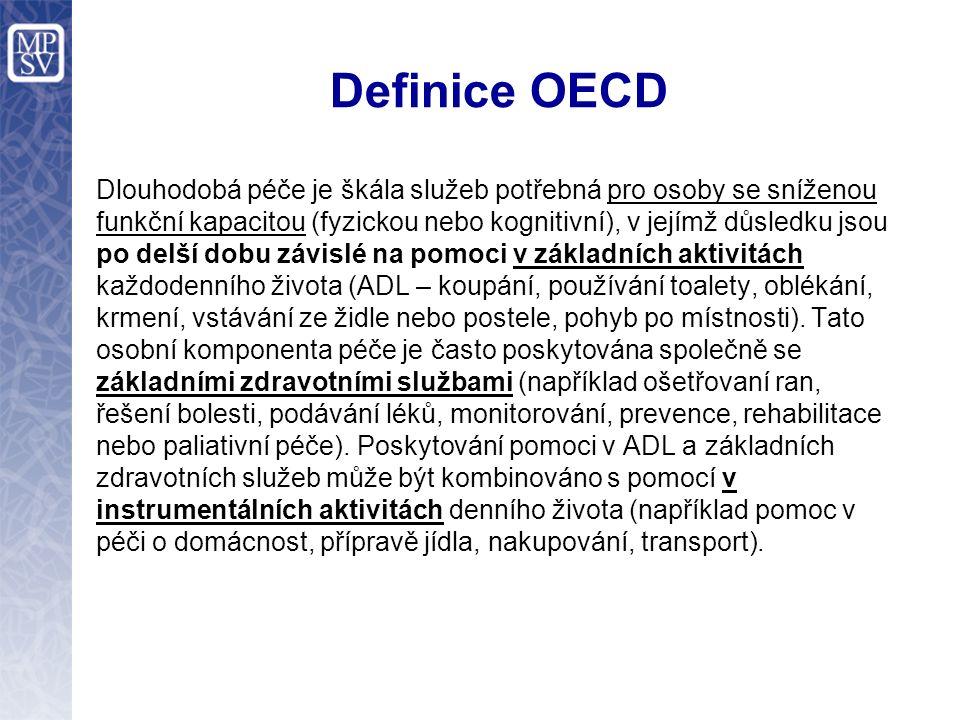 Definice OECD Dlouhodobá péče je škála služeb potřebná pro osoby se sníženou funkční kapacitou (fyzickou nebo kognitivní), v jejímž důsledku jsou po delší dobu závislé na pomoci v základních aktivitách každodenního života (ADL – koupání, používání toalety, oblékání, krmení, vstávání ze židle nebo postele, pohyb po místnosti).