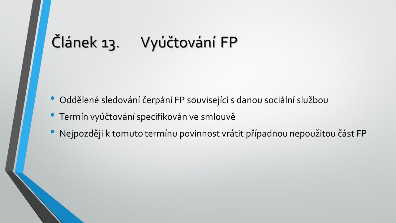 Článek 13.Vyúčtování FP Oddělené sledování čerpání FP související s danou sociální službou Termín vyúčtování specifikován ve smlouvě Nejpozději k tomu