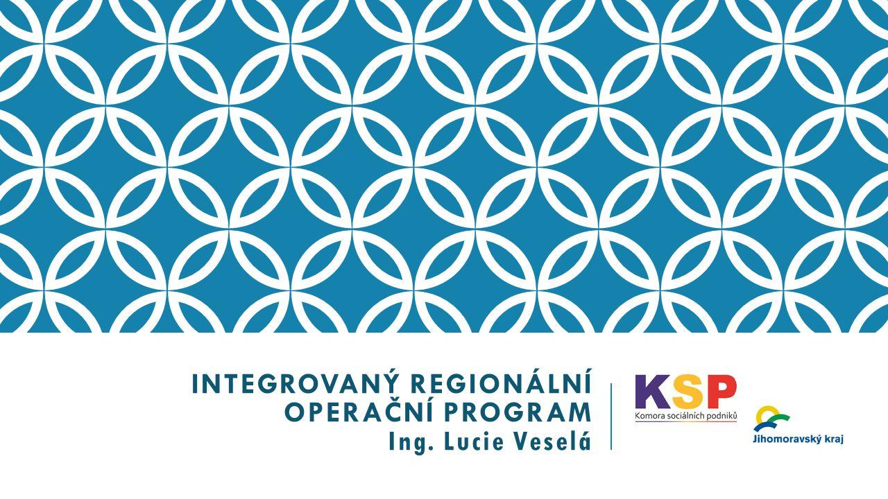 INTEGROVANÝ REGIONÁLNÍ OPERAČNÍ PROGRAM Ing. Lucie Veselá