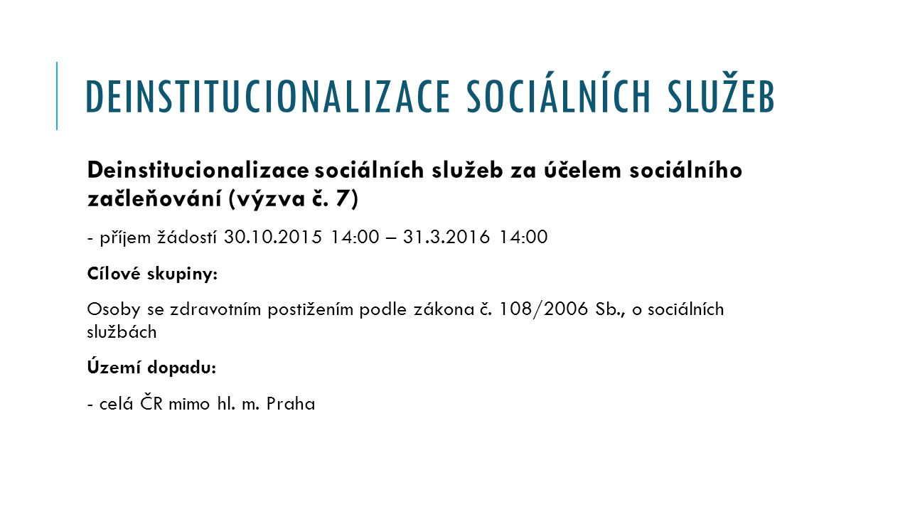 DEINSTITUCIONALIZACE SOCIÁLNÍCH SLUŽEB Deinstitucionalizace sociálních služeb za účelem sociálního začleňování (výzva č.