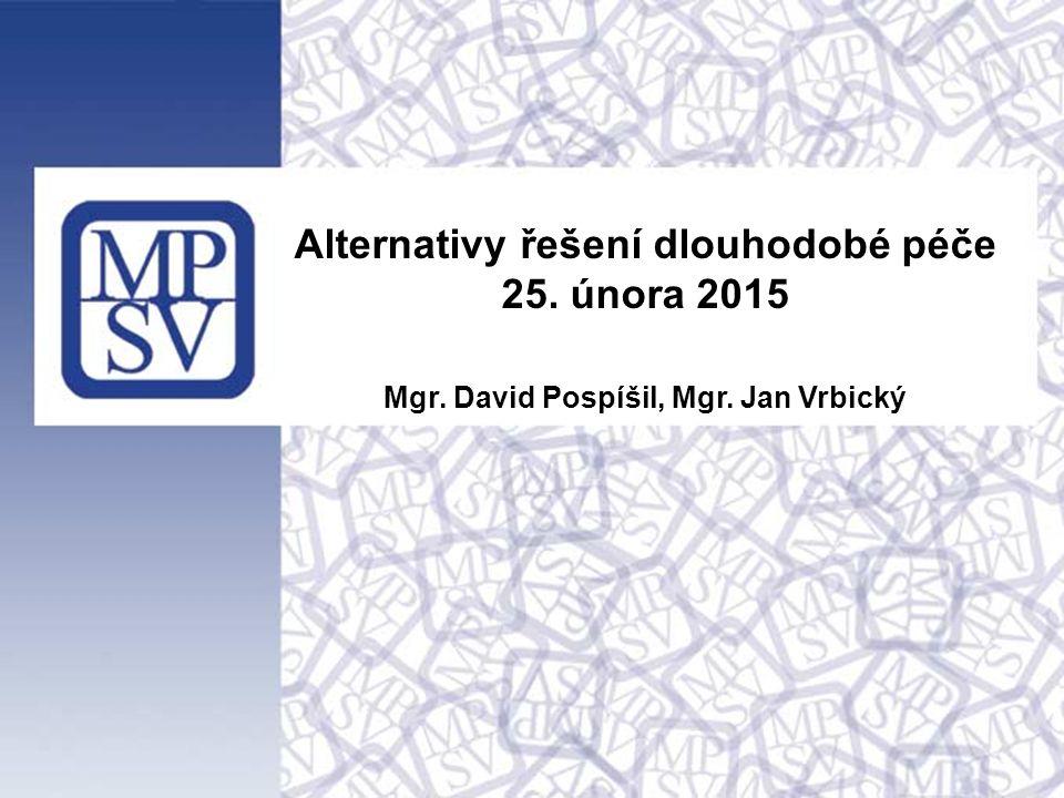 Alternativy řešení dlouhodobé péče 25. února 2015 Mgr. David Pospíšil, Mgr. Jan Vrbický