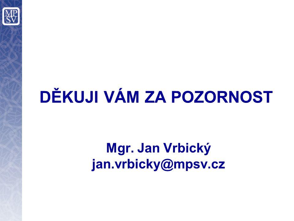 Mgr. Jan Vrbický jan.vrbicky@mpsv.cz DĚKUJI VÁM ZA POZORNOST