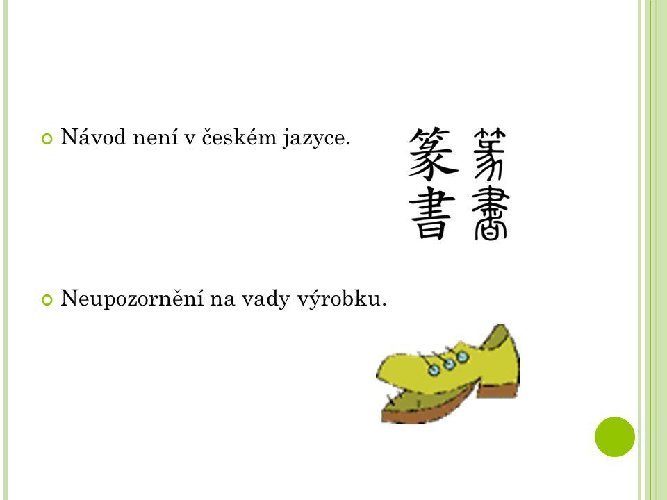 Návod není v českém jazyce. Neupozornění na vady výrobku.
