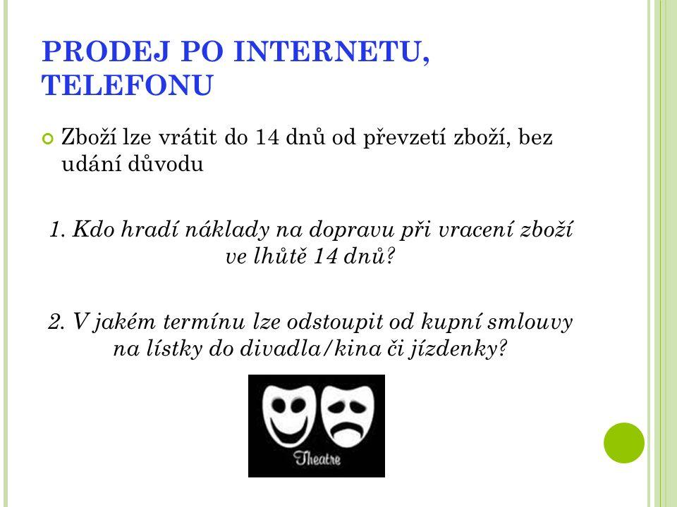 PRODEJ PO INTERNETU, TELEFONU Zboží lze vrátit do 14 dnů od převzetí zboží, bez udání důvodu 1.