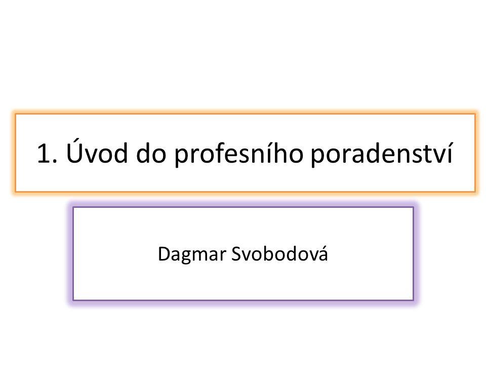 1. Úvod do profesního poradenství Dagmar Svobodová