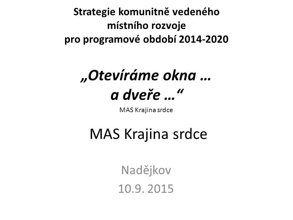 """Strategie komunitně vedeného místního rozvoje pro programové období 2014-2020 """"Otevíráme okna … a dveře … MAS Krajina srdce Nadějkov 10.9."""