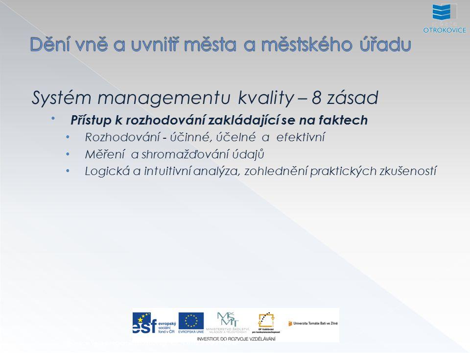 Systém managementu kvality – 8 zásad Přístup k rozhodování zakládající se na faktech Rozhodování - účinné, účelné a efektivní Měření a shromažďování údajů Logická a intuitivní analýza, zohlednění praktických zkušeností Inovace výuky regionálního rozvoje, CZ.1.07/2.2.00/28.0012
