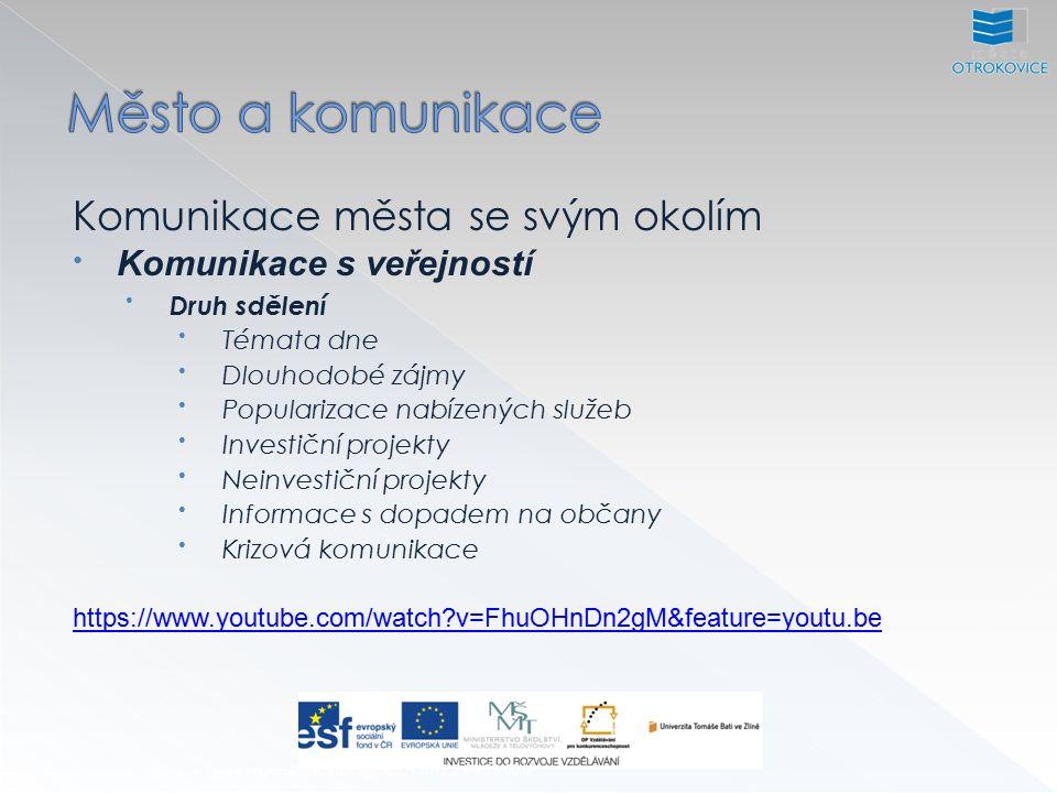 Inovace výuky regionálního rozvoje, CZ.1.07/2.2.00/28.0012 Komunikace města se svým okolím Komunikace s veřejností Druh sdělení Témata dne Dlouhodobé zájmy Popularizace nabízených služeb Investiční projekty Neinvestiční projekty Informace s dopadem na občany Krizová komunikace https://www.youtube.com/watch v=FhuOHnDn2gM&feature=youtu.be