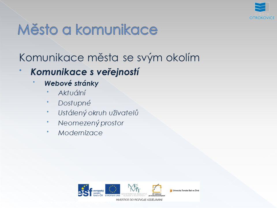 Inovace výuky regionálního rozvoje, CZ.1.07/2.2.00/28.0012 Komunikace města se svým okolím Komunikace s veřejností Webové stránky Aktuální Dostupné Ustálený okruh uživatelů Neomezený prostor Modernizace