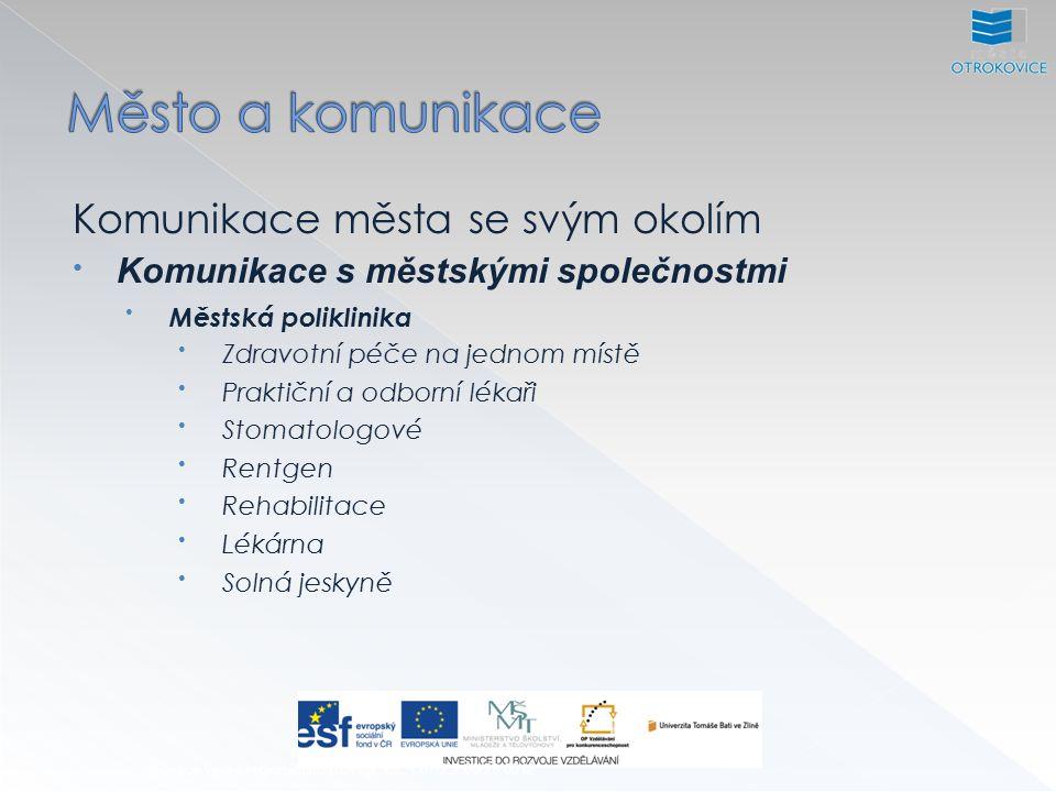 Inovace výuky regionálního rozvoje, CZ.1.07/2.2.00/28.0012 Komunikace města se svým okolím Komunikace s městskými společnostmi Městská poliklinika Zdravotní péče na jednom místě Praktiční a odborní lékaři Stomatologové Rentgen Rehabilitace Lékárna Solná jeskyně