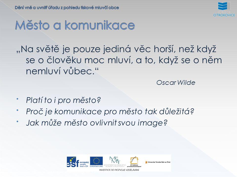 """""""Na světě je pouze jediná věc horší, než když se o člověku moc mluví, a to, když se o něm nemluví vůbec. Oscar Wilde Inovace výuky regionálního rozvoje, CZ.1.07/2.2.00/28.0012 Platí to i pro město."""