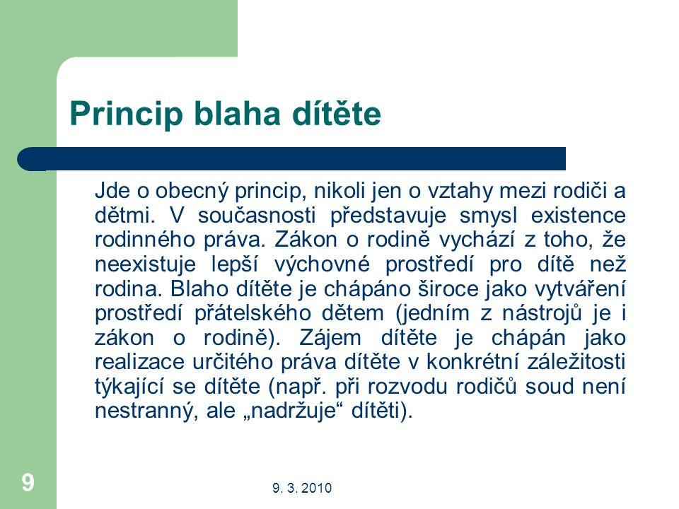 9. 3. 2010 9 Princip blaha dítěte Jde o obecný princip, nikoli jen o vztahy mezi rodiči a dětmi.