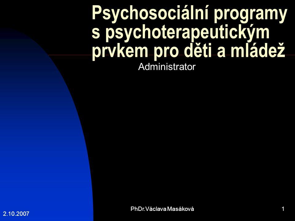 2.10.2007 PhDr.Václava Masáková1 Administrator Psychosociální programy s psychoterapeutickým prvkem pro děti a mládež