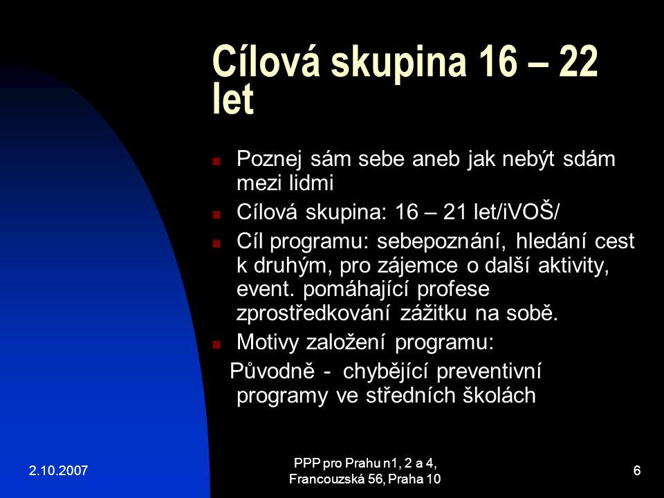2.10.2007 PPP pro Prahu 1, 2 a 4, Francouzská 56, Praha 10 7 Forma práce Komunitní rámec 130 hodin, z toho 10 setkání v PPP 3 prodloužené víkendy