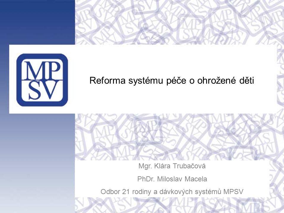 Reforma systému péče o ohrožené děti Mgr. Klára Trubačová PhDr.