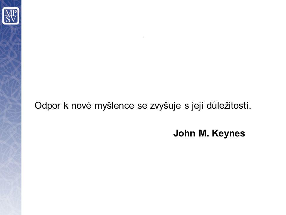 . Odpor k nové myšlence se zvyšuje s její důležitostí. John M. Keynes