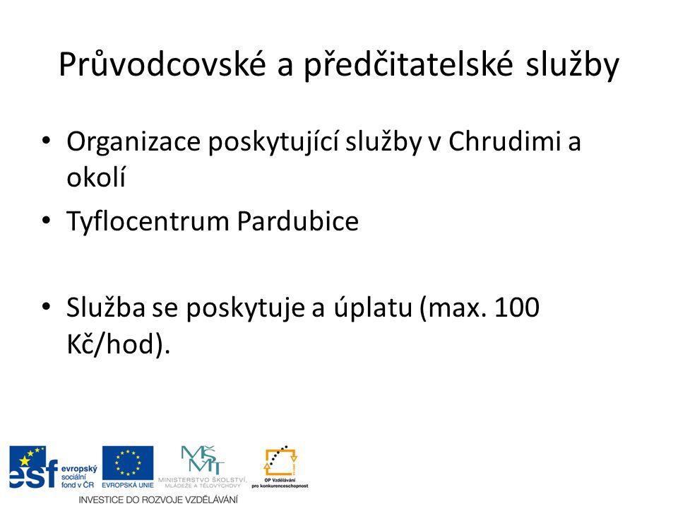 Průvodcovské a předčitatelské služby Organizace poskytující služby v Chrudimi a okolí Tyflocentrum Pardubice Služba se poskytuje a úplatu (max.