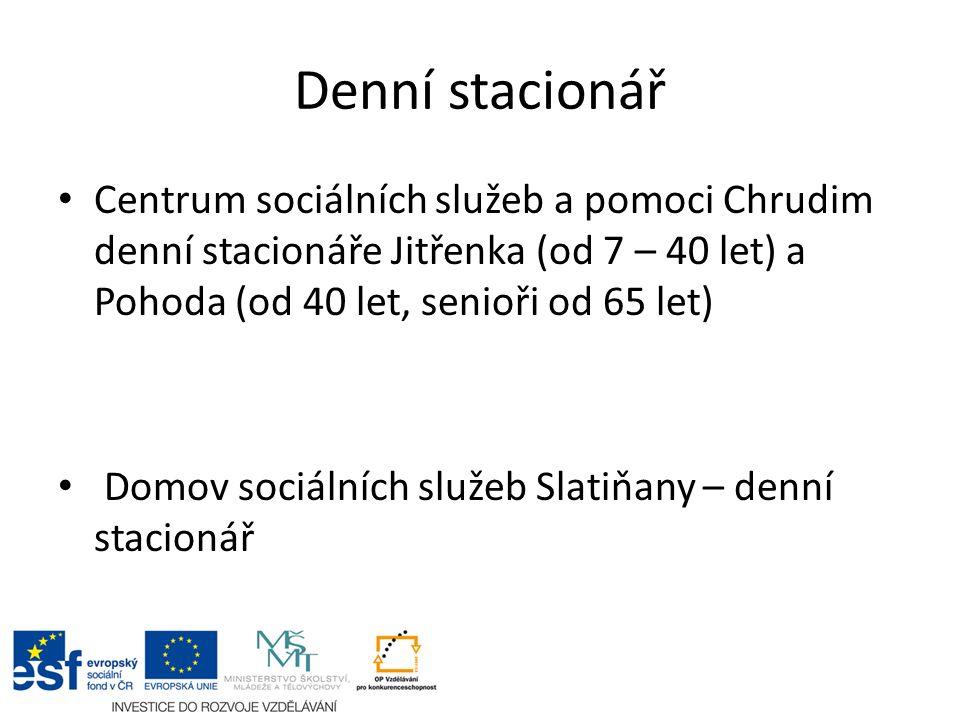 Denní stacionář Centrum sociálních služeb a pomoci Chrudim denní stacionáře Jitřenka (od 7 – 40 let) a Pohoda (od 40 let, senioři od 65 let) Domov sociálních služeb Slatiňany – denní stacionář