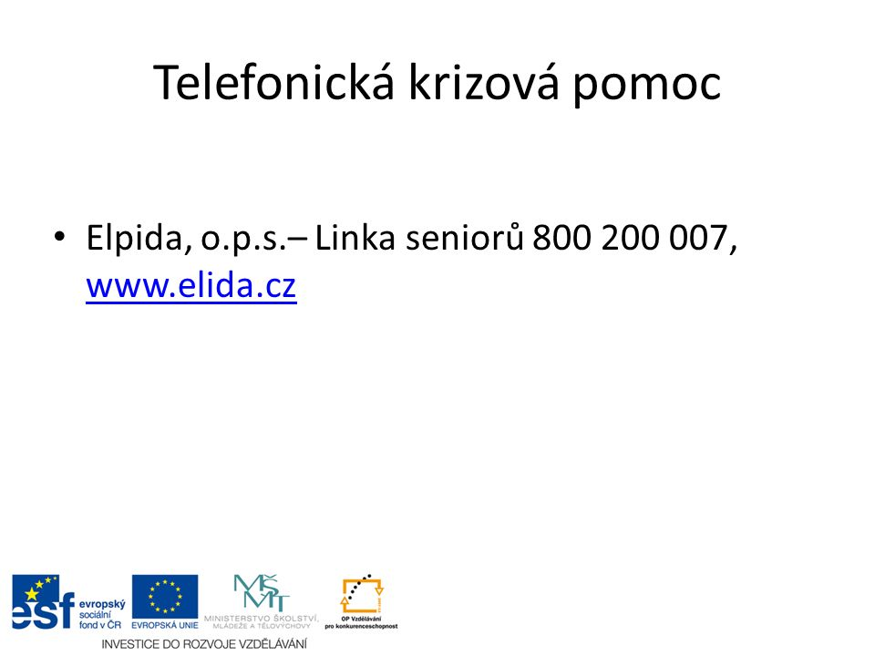 Telefonická krizová pomoc Elpida, o.p.s.– Linka seniorů 800 200 007, www.elida.cz www.elida.cz