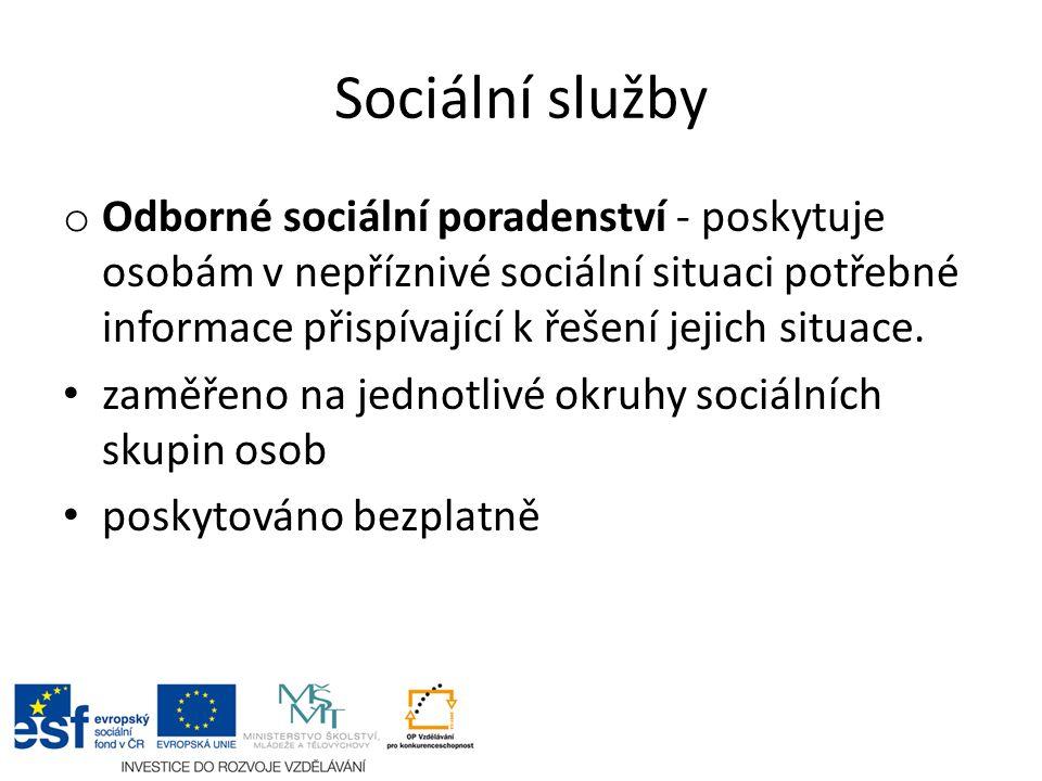 Sociální služby o Odborné sociální poradenství - poskytuje osobám v nepříznivé sociální situaci potřebné informace přispívající k řešení jejich situace.
