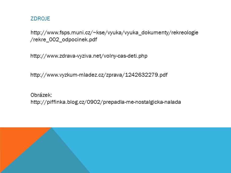 ZDROJE http://www.fsps.muni.cz/~kse/vyuka/vyuka_dokumenty/rekreologie /rekre_002_odpocinek.pdf http://www.zdrava-vyziva.net/volny-cas-deti.php http://www.vyzkum-mladez.cz/zprava/1242632279.pdf Obrázek: http://piffinka.blog.cz/0902/prepadla-me-nostalgicka-nalada