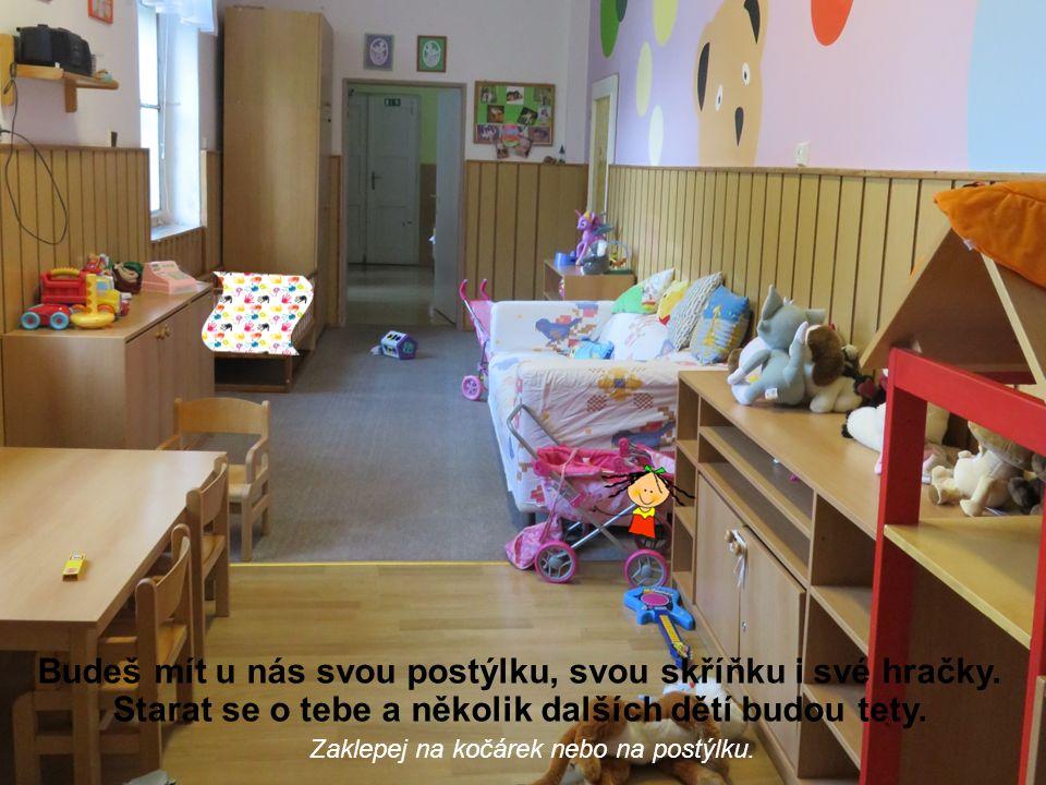 Budeš mít u nás svou postýlku, svou skříňku i své hračky.