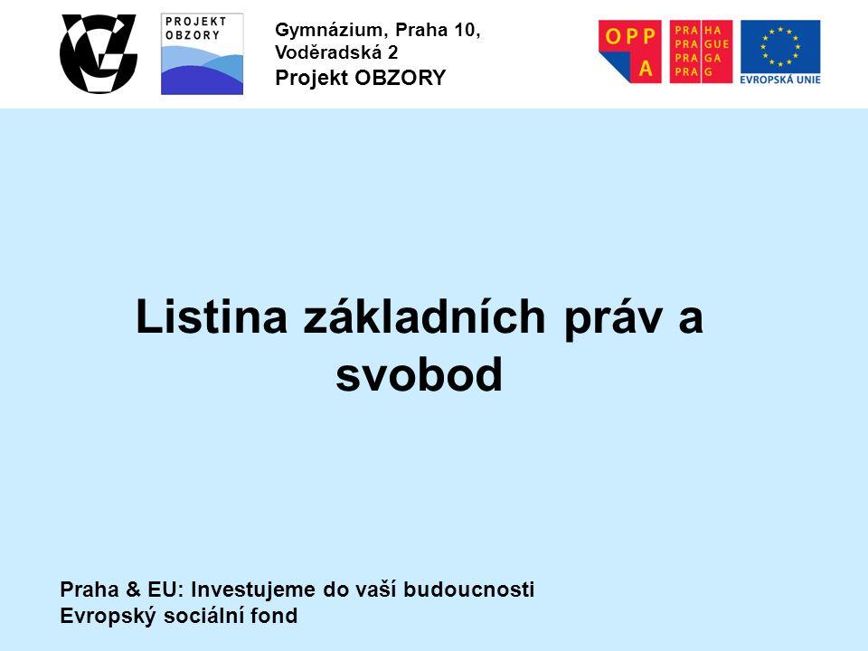 Praha & EU: Investujeme do vaší budoucnosti Evropský sociální fond Gymnázium, Praha 10, Voděradská 2 Projekt OBZORY Listina základních práv a svobod