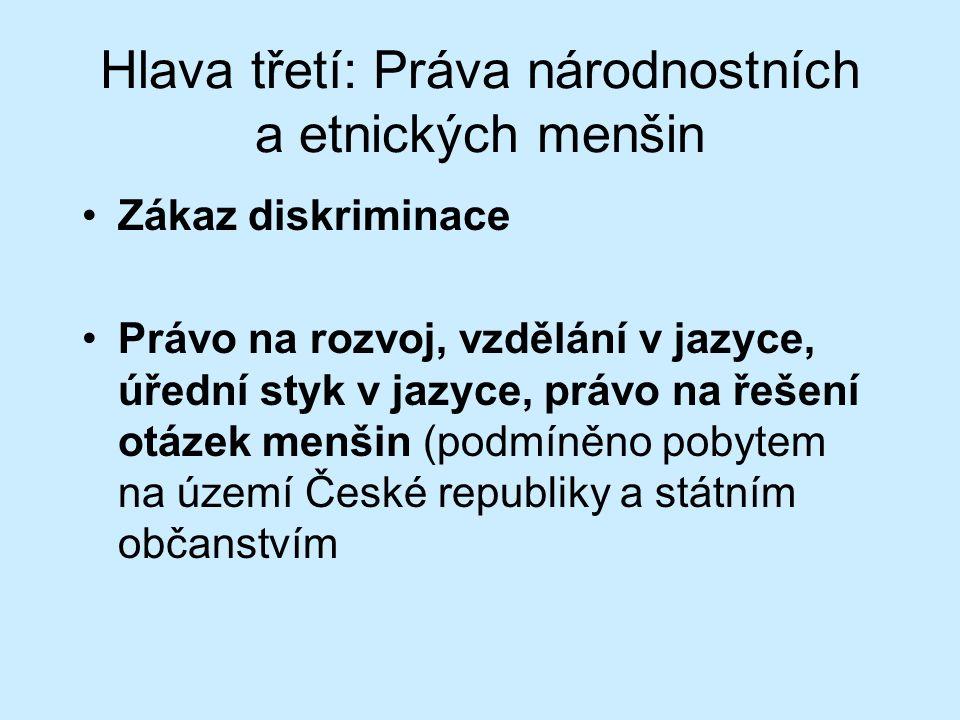 Hlava třetí: Práva národnostních a etnických menšin Zákaz diskriminace Právo na rozvoj, vzdělání v jazyce, úřední styk v jazyce, právo na řešení otázek menšin (podmíněno pobytem na území České republiky a státním občanstvím