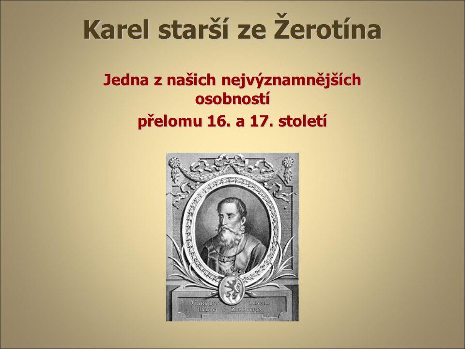 Karel starší ze Žerotína Jedna z našich nejvýznamnějších osobností přelomu 16. a 17. století