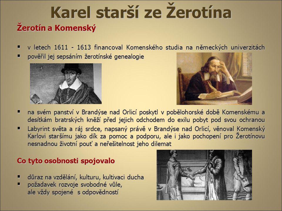 Karel starší ze Žerotína Žerotín a Komenský  v letech 1611 - 1613 financoval Komenského studia na německých univerzitách  pověřil jej sepsáním žerot