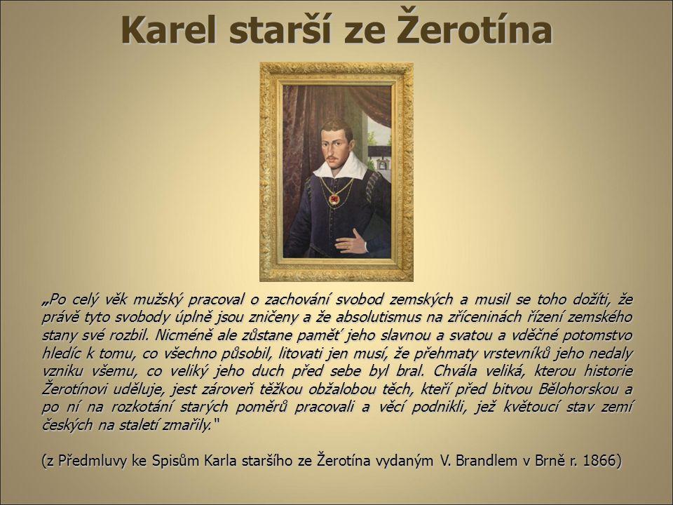 """Karel starší ze Žerotína """"Po celý věk mužský pracoval o zachování svobod zemských a musil se toho dožíti, že právě tyto svobody úplně jsou zničeny a ž"""