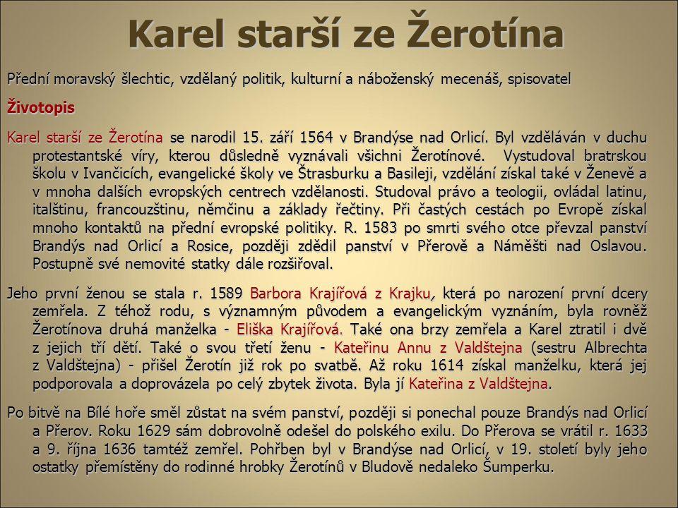 Karel starší ze Žerotína Karel starší ze Žerotína Přední moravský šlechtic, vzdělaný politik, kulturní a náboženský mecenáš, spisovatel Životopis Kare