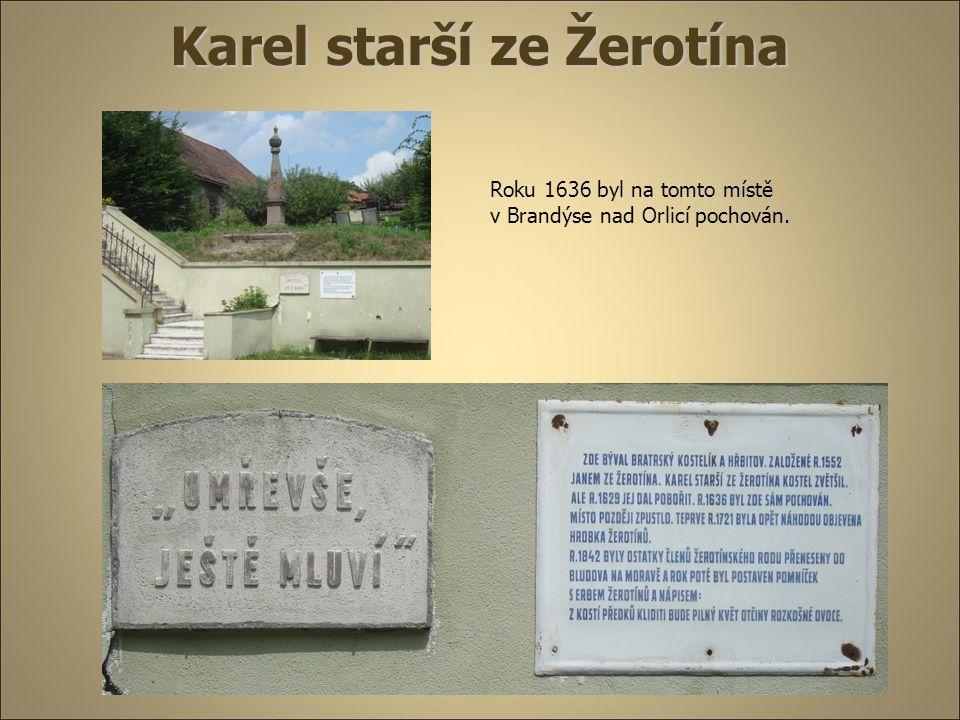 Karel starší ze Žerotína Roku 1636 byl na tomto místě v Brandýse nad Orlicí pochován.